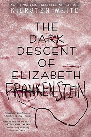 The Dark Descent of Elizabeth Frankenstein (Kindle Edition) by Kiersten White